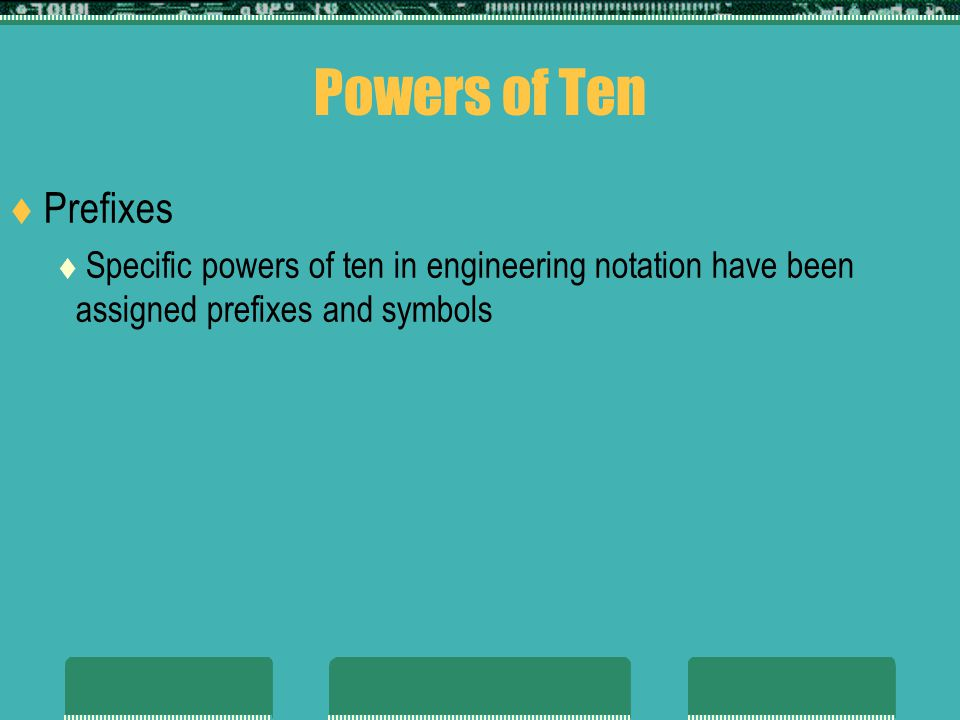 Powers of Ten Prefixes. Specific powers of ten in engineering notation have been assigned prefixes and symbols.