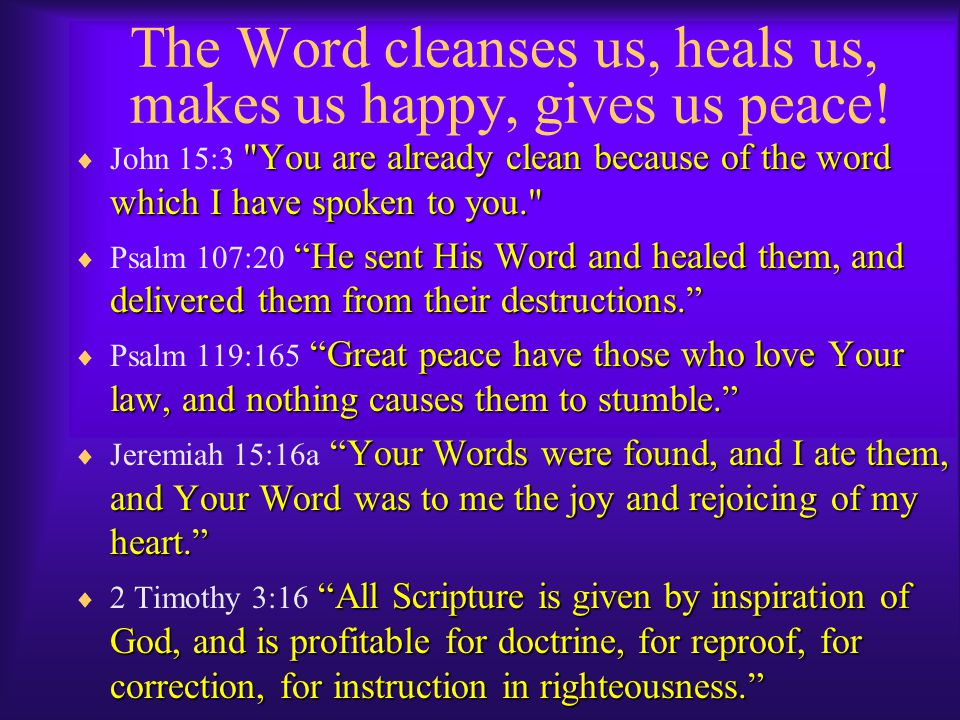 The Word cleanses us, heals us, makes us happy, gives us peace!