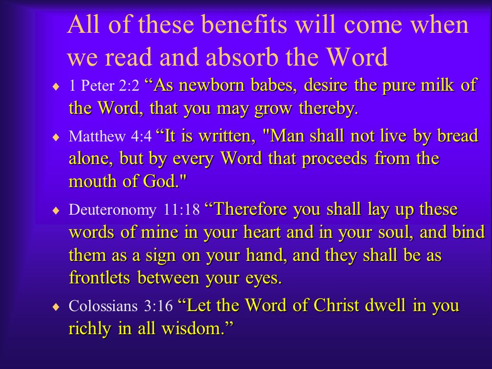 All of these benefits will come when we read and absorb the Word