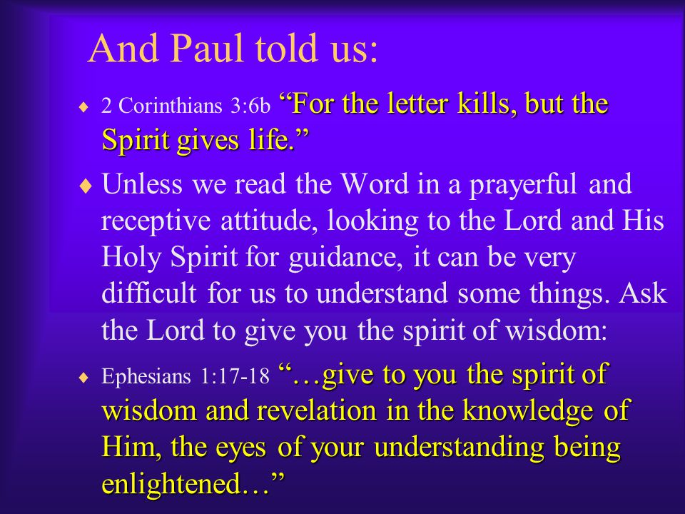 And Paul told us: 2 Corinthians 3:6b For the letter kills, but the Spirit gives life.