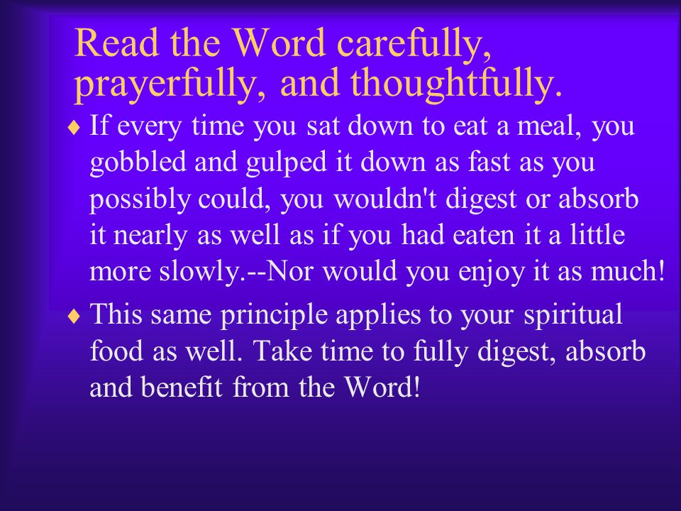 Read the Word carefully, prayerfully, and thoughtfully.