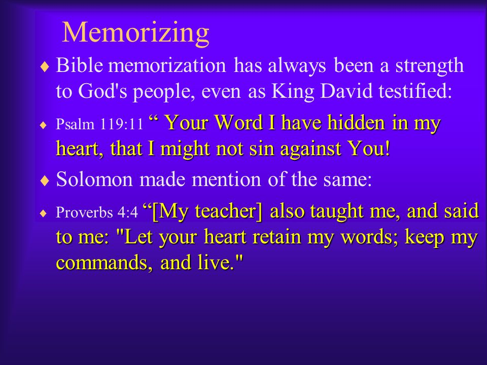 Memorizing Bible memorization has always been a strength to God s people, even as King David testified: