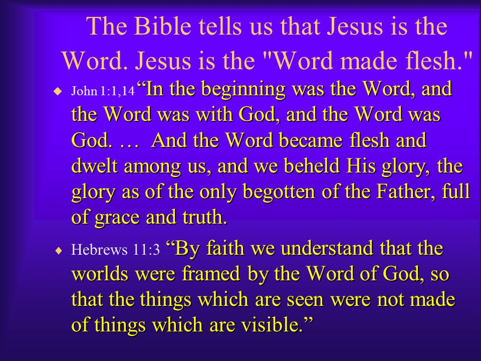 The Bible tells us that Jesus is the Word