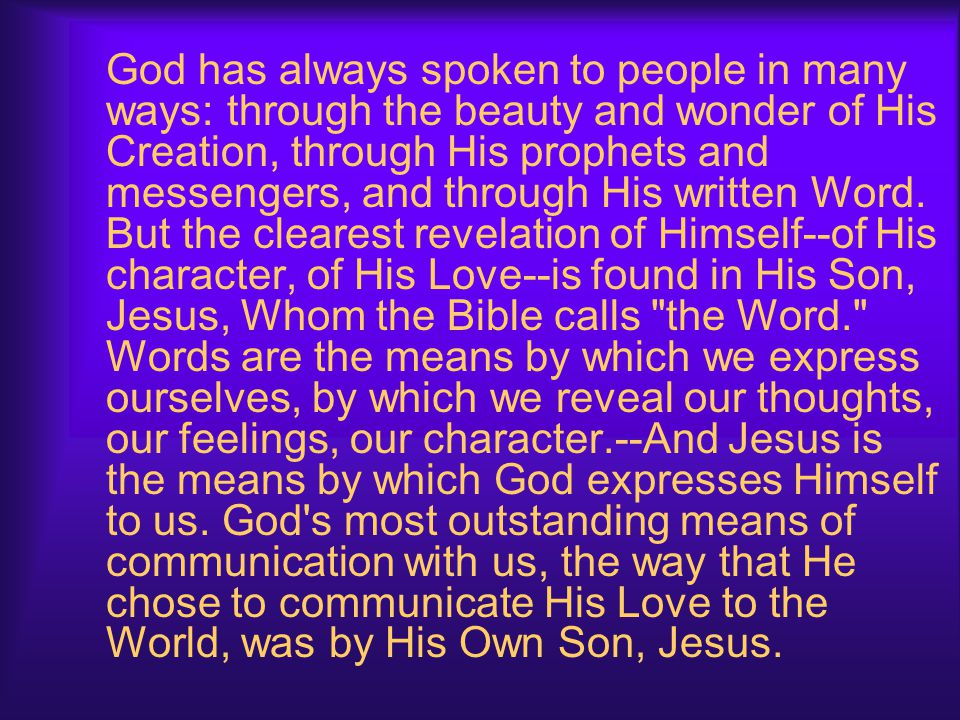 God has always spoken to people in many ways: through the beauty and wonder of His Creation, through His prophets and messengers, and through His written Word.
