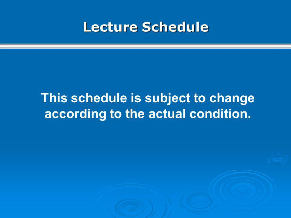 This schedule is subject to change according to the actual condition.