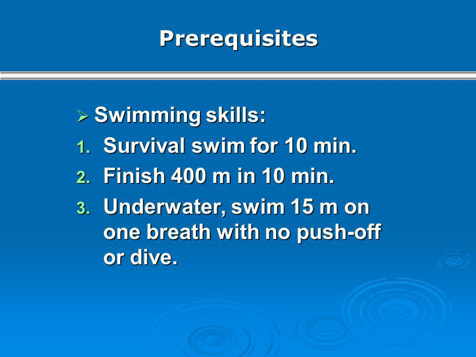 Prerequisites Swimming skills: Survival swim for 10 min.