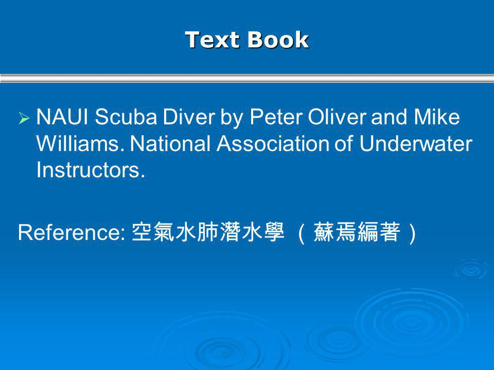Text Book NAUI Scuba Diver by Peter Oliver and Mike Williams. National Association of Underwater Instructors.
