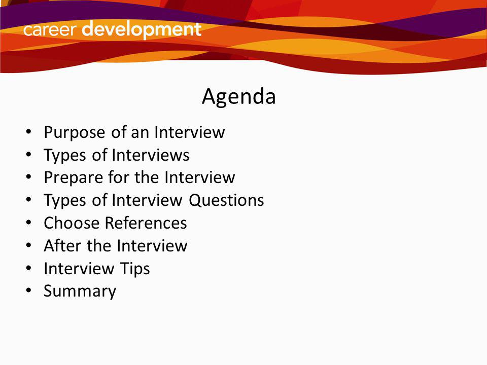 Agenda Purpose of an Interview Types of Interviews