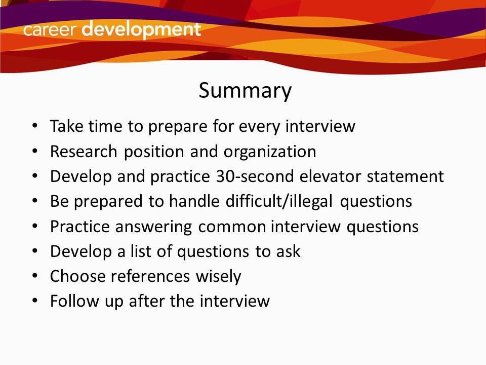 Summary Take time to prepare for every interview