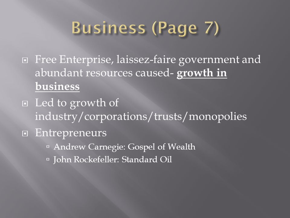 Business (Page 7) Free Enterprise, laissez-faire government and abundant resources caused- growth in business.