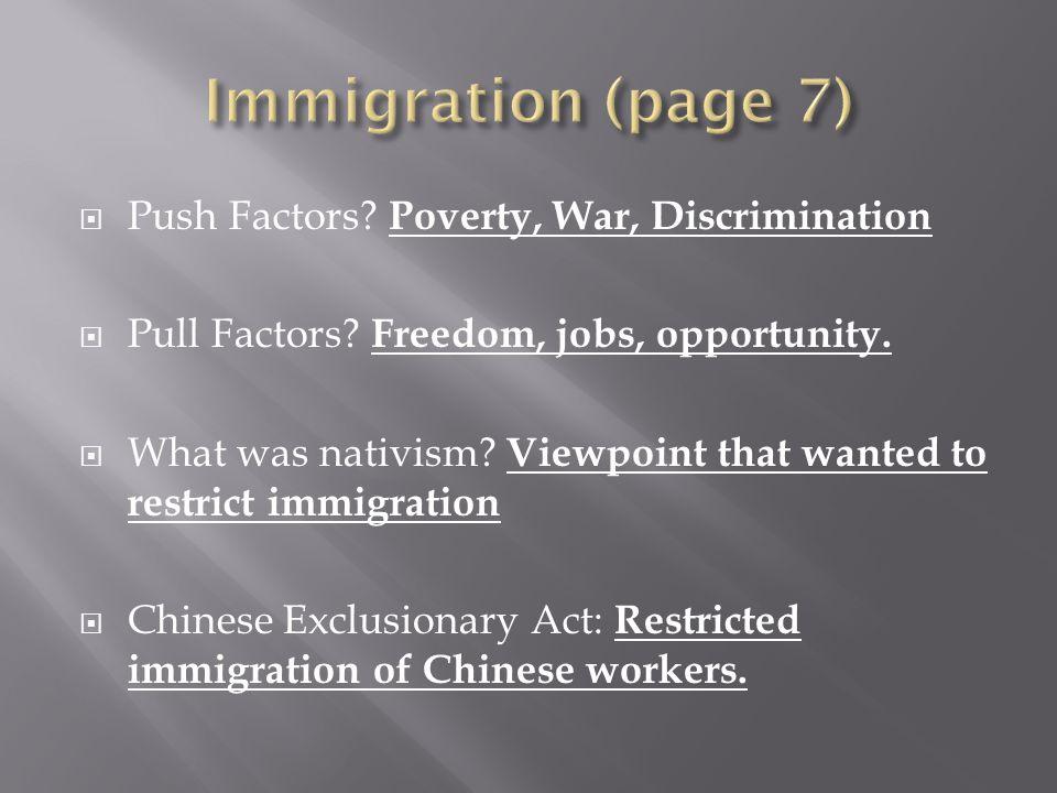 Immigration (page 7) Push Factors Poverty, War, Discrimination