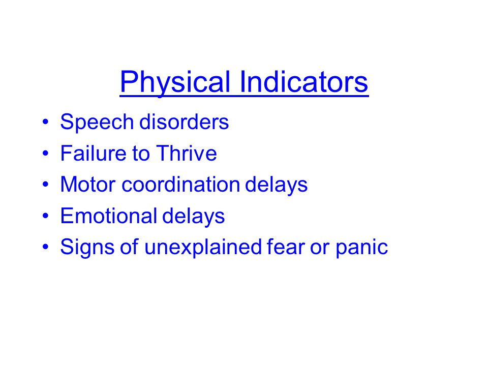 Physical Indicators Speech disorders Failure to Thrive