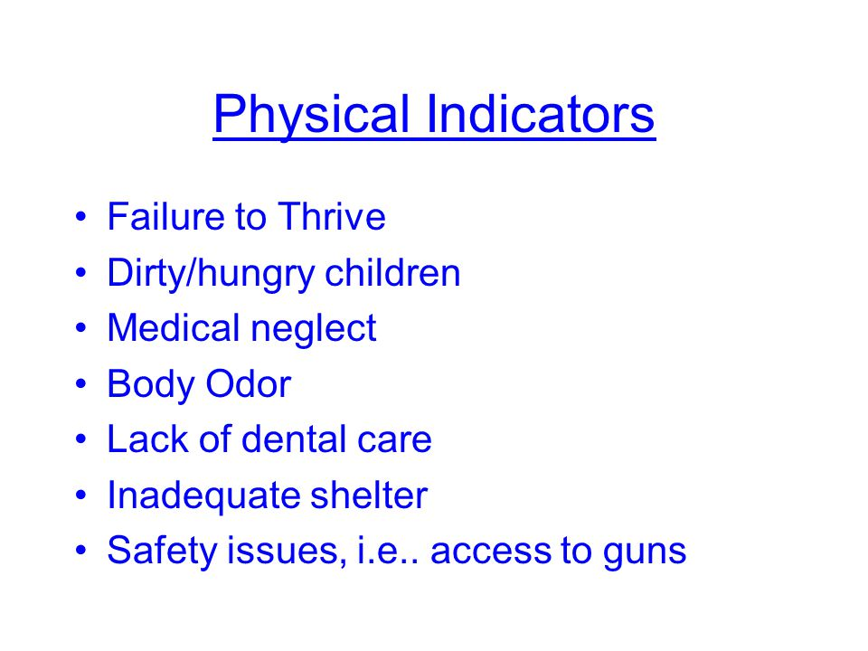 Physical Indicators Failure to Thrive Dirty/hungry children
