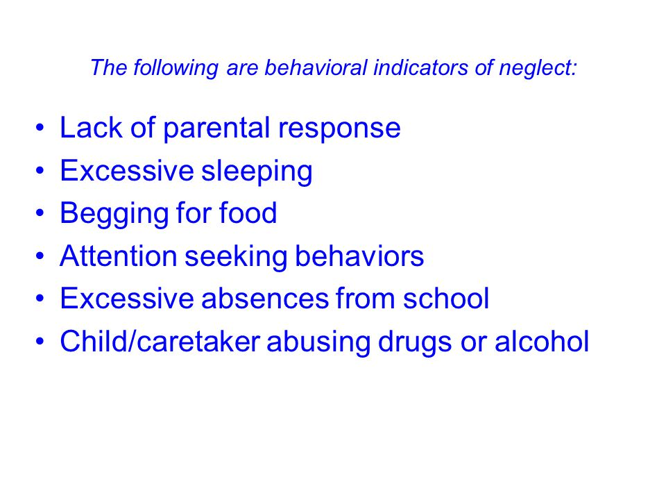 The following are behavioral indicators of neglect:
