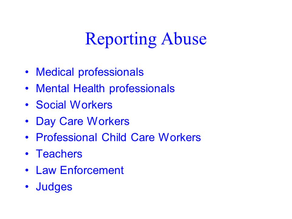 Reporting Abuse Medical professionals Mental Health professionals