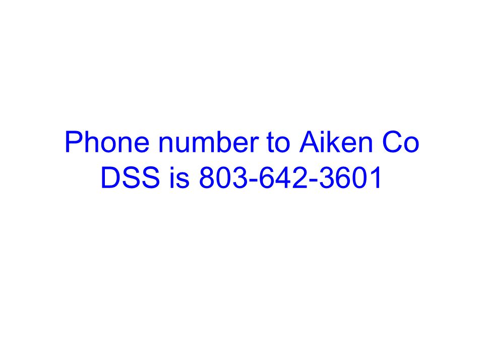 Phone number to Aiken Co DSS is 803-642-3601