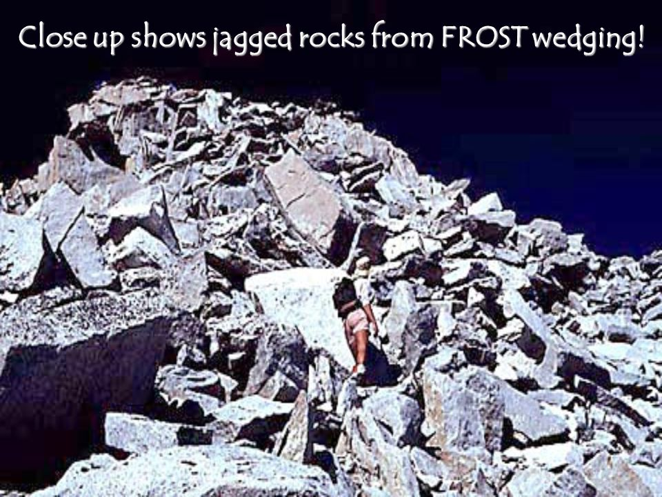 Close up shows jagged rocks from FROST wedging!