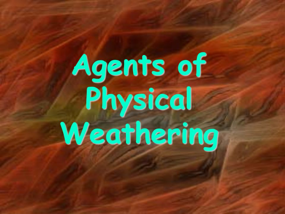 Agents of Physical Weathering