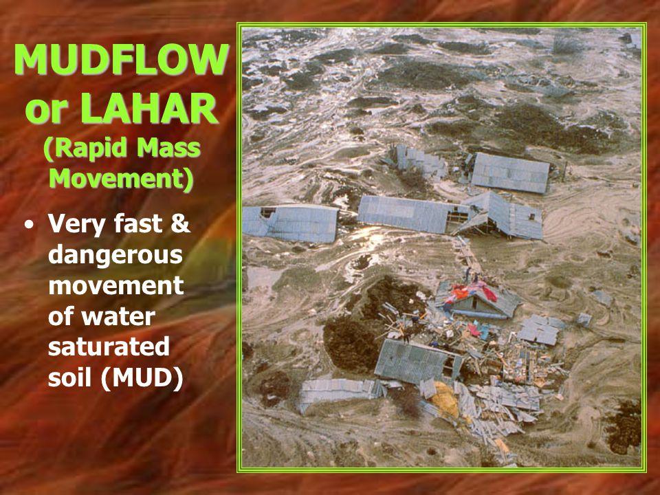 MUDFLOW or LAHAR (Rapid Mass Movement)