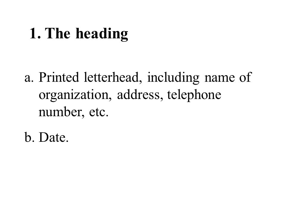 1. The heading Printed letterhead, including name of organization, address, telephone number, etc.