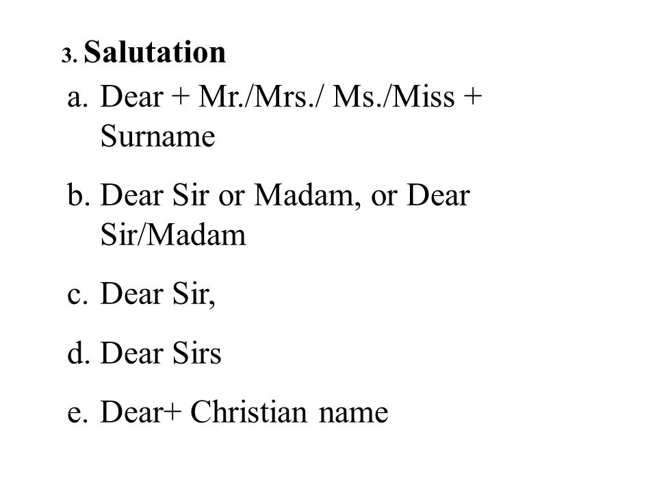 Dear + Mr./Mrs./ Ms./Miss + Surname