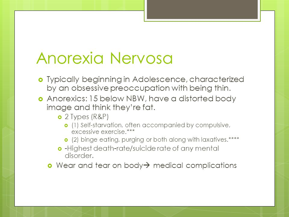 Anorexia Nervosa Typically beginning in Adolescence, characterized by an obsessive preoccupation with being thin.