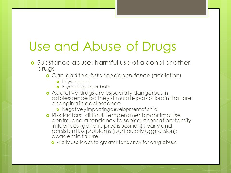 Use and Abuse of Drugs Substance abuse: harmful use of alcohol or other drugs. Can lead to substance dependence (addiction)