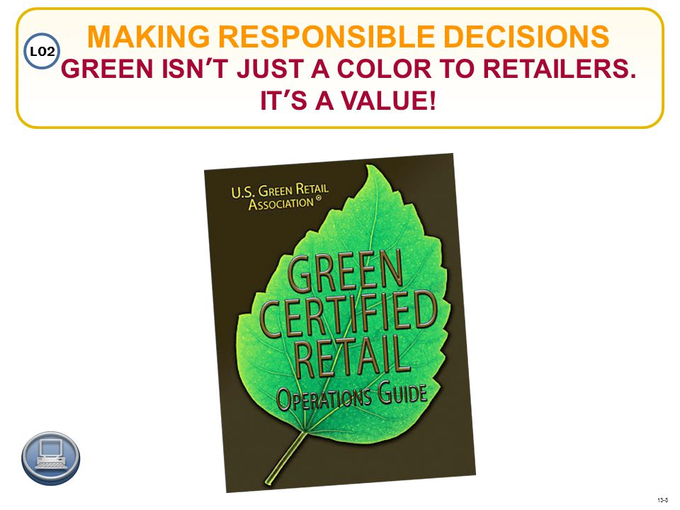 MAKING RESPONSIBLE DECISIONS GREEN ISN'T JUST A COLOR TO RETAILERS