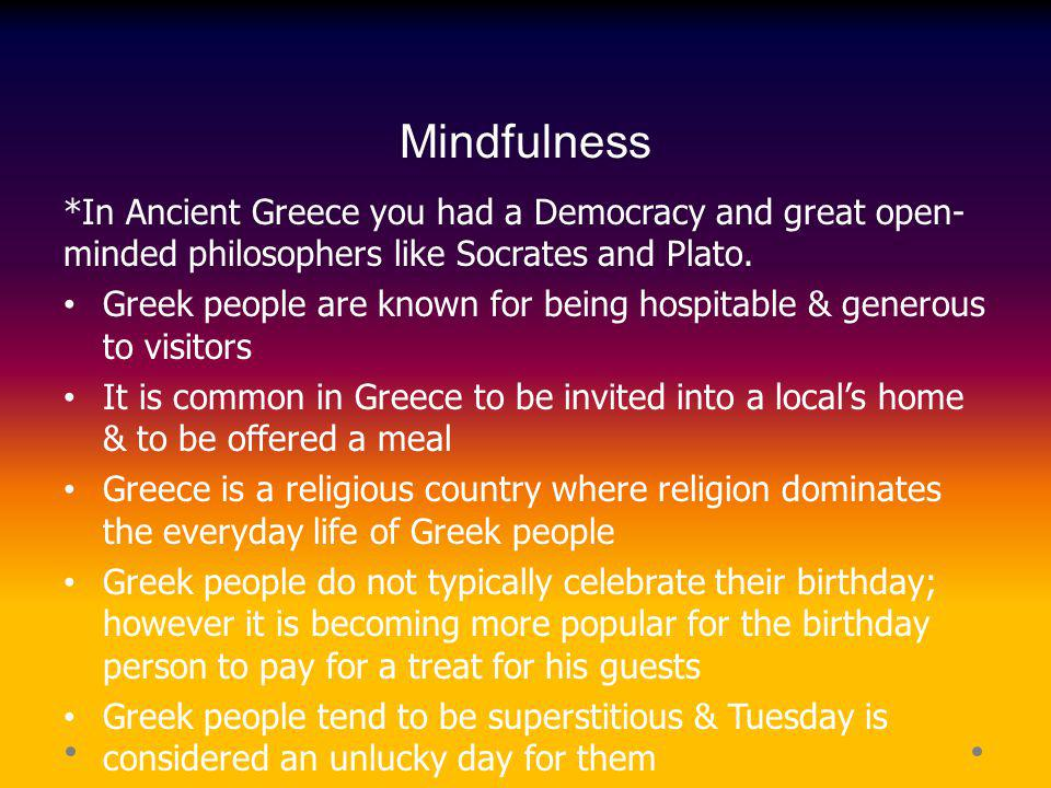 Mindfulness *In Ancient Greece you had a Democracy and great open-minded philosophers like Socrates and Plato.