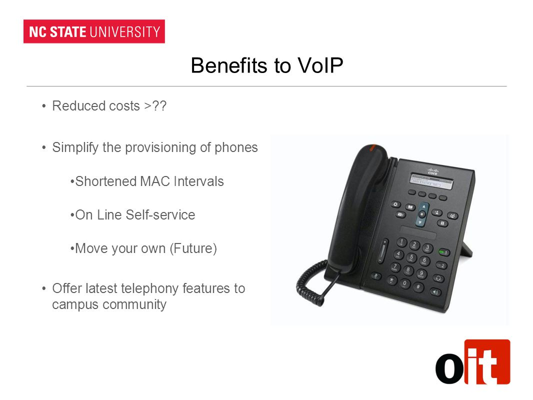 Benefits to VoIP Reduced costs >