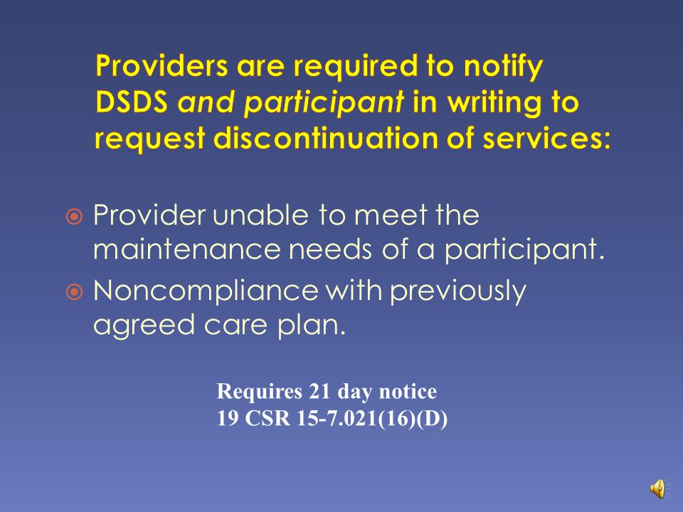 Providers are required to notify DSDS and participant in writing to request discontinuation of services: