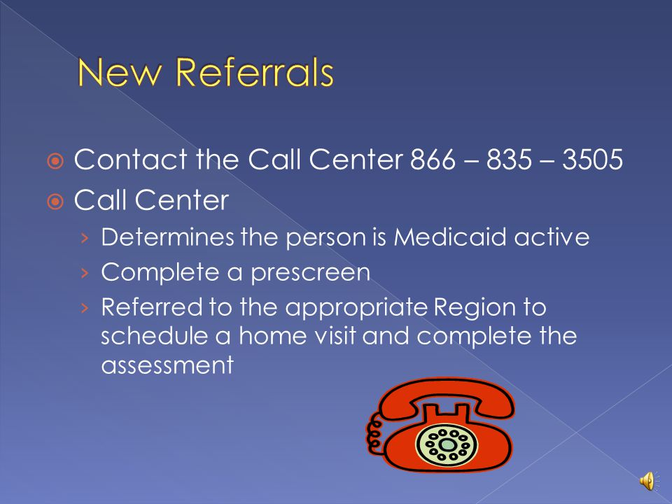 New Referrals Contact the Call Center 866 – 835 – 3505 Call Center