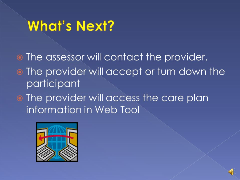 What's Next The assessor will contact the provider.