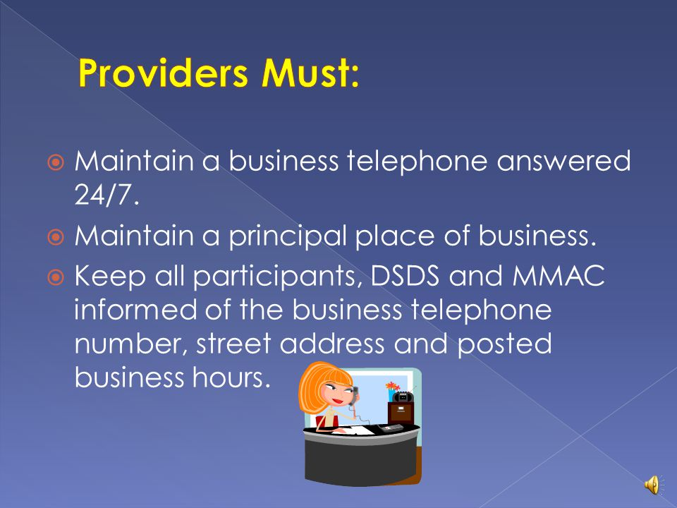 Providers Must: Maintain a business telephone answered 24/7.
