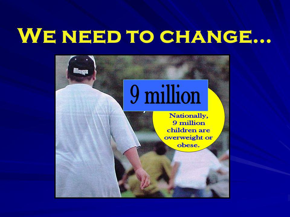 We need to change… 9 million Nationally, 9 million children are