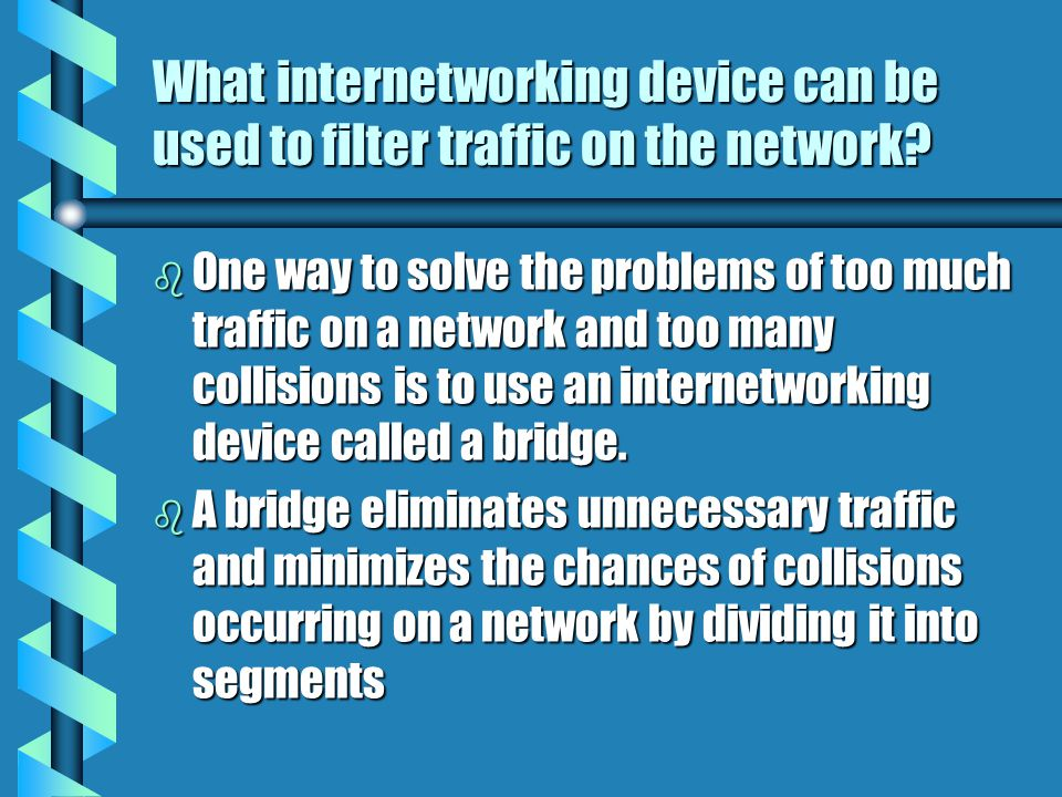What internetworking device can be used to filter traffic on the network