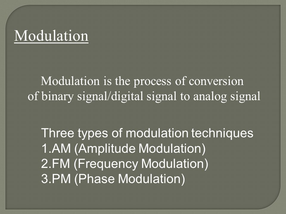 Modulation Modulation is the process of conversion