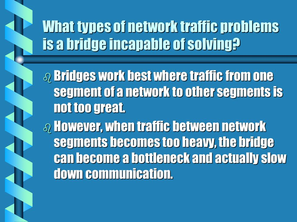 What types of network traffic problems is a bridge incapable of solving