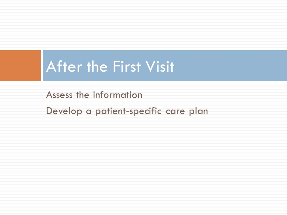 After the First Visit Assess the information