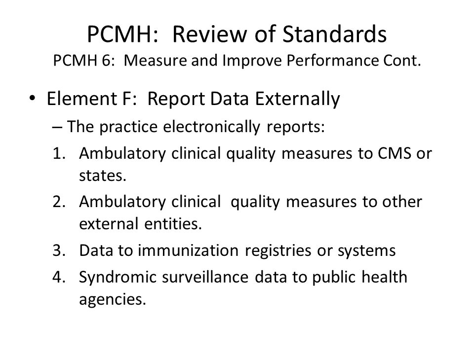PCMH: Review of Standards PCMH 6: Measure and Improve Performance Cont.