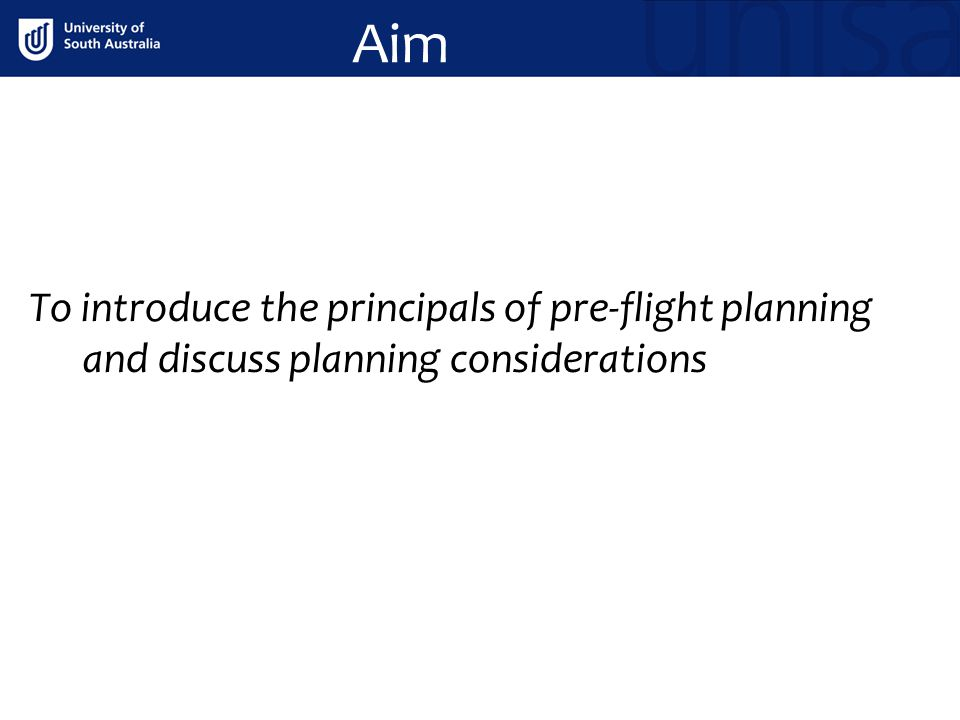 Aim To introduce the principals of pre-flight planning and discuss planning considerations