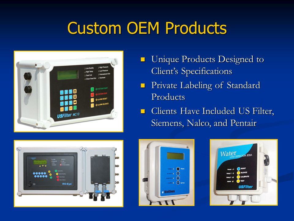 Custom OEM Products Unique Products Designed to Client's Specifications. Private Labeling of Standard Products.