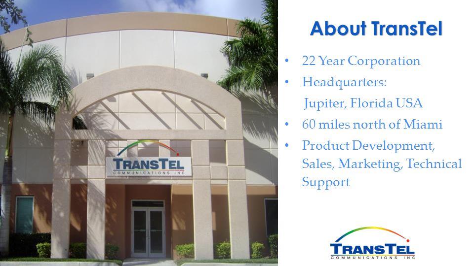 About TransTel 22 Year Corporation Headquarters: Jupiter, Florida USA