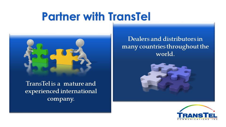 Partner with TransTel Dealers and distributors in many countries throughout the world.