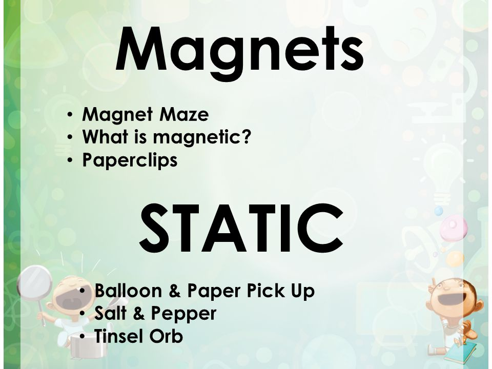 STATIC Magnets Magnet Maze What is magnetic Paperclips