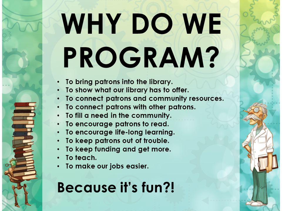 WHY DO WE PROGRAM Because it's fun !