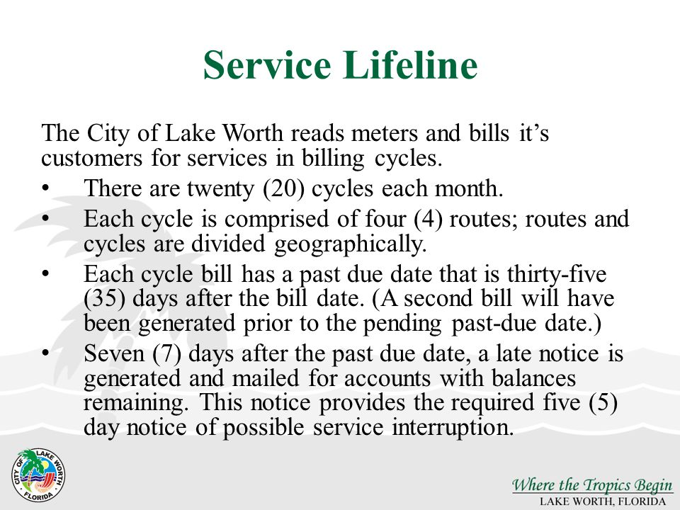 Service Lifeline The City of Lake Worth reads meters and bills it's customers for services in billing cycles.