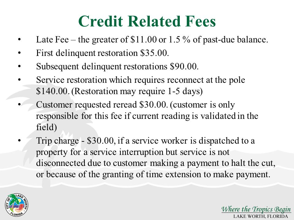 Credit Related Fees Late Fee – the greater of $11.00 or 1.5 % of past-due balance. First delinquent restoration $35.00.