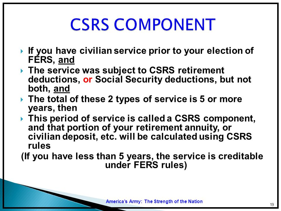 CSRS COMPONENT If you have civilian service prior to your election of FERS, and.
