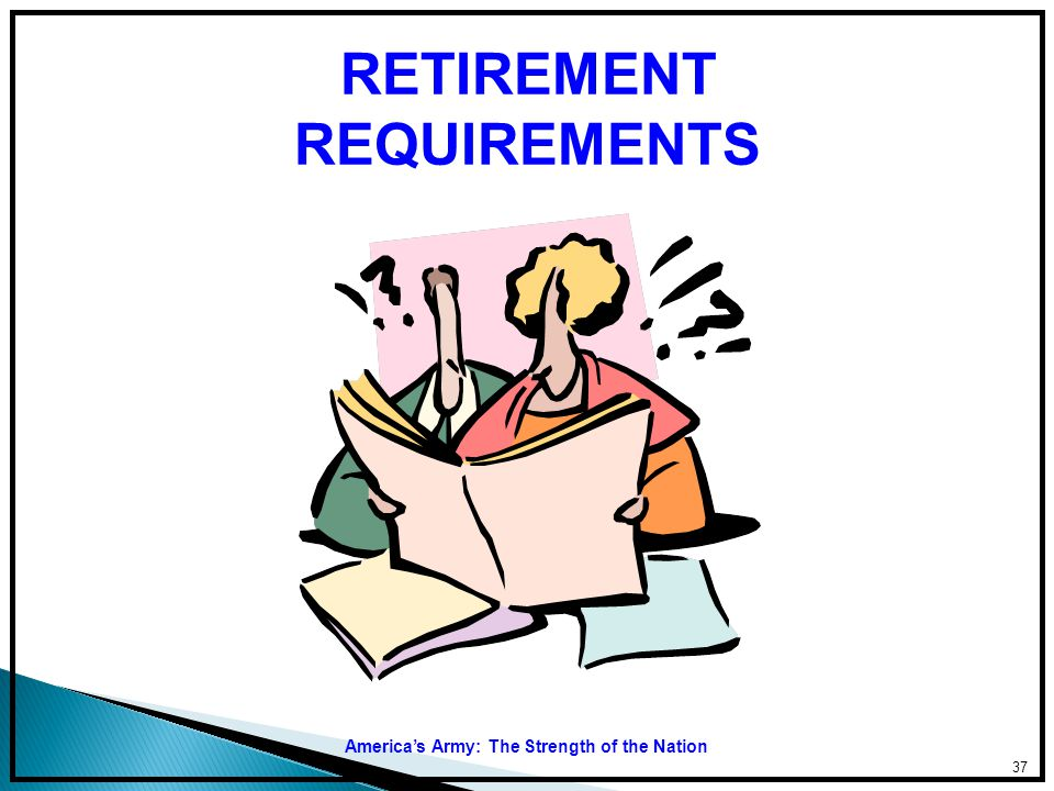 RETIREMENT REQUIREMENTS America's Army: The Strength of the Nation